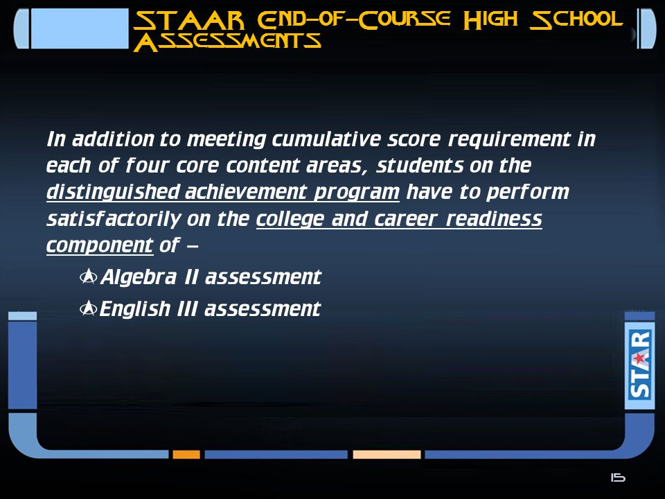  A student's score on an EOC assessment will be worth 15% of student's final grade for that course 14 STAAR End-of-Course High School Assessments