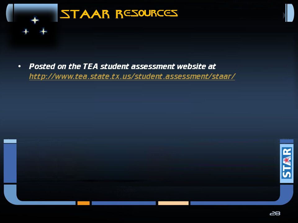 STAAR Resources  Resources available  Assessed curriculum  Assessment blueprints  Description of the new assessment model  Comparison between TAKS and STAAR  Performance labels and policy definitions  Reference materials  Test designs  Scoring rubrics  Griddable item format  Resources still to come—sample items