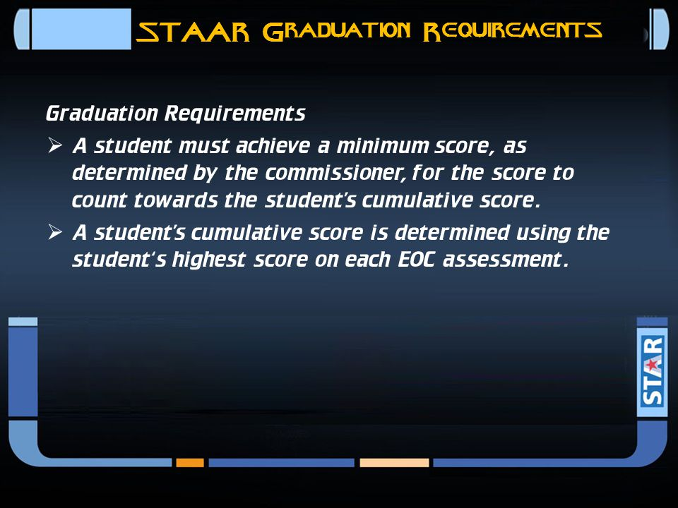 STAAR End-of-Course High School Assessments  Testing requirements for graduation will significantly increase.