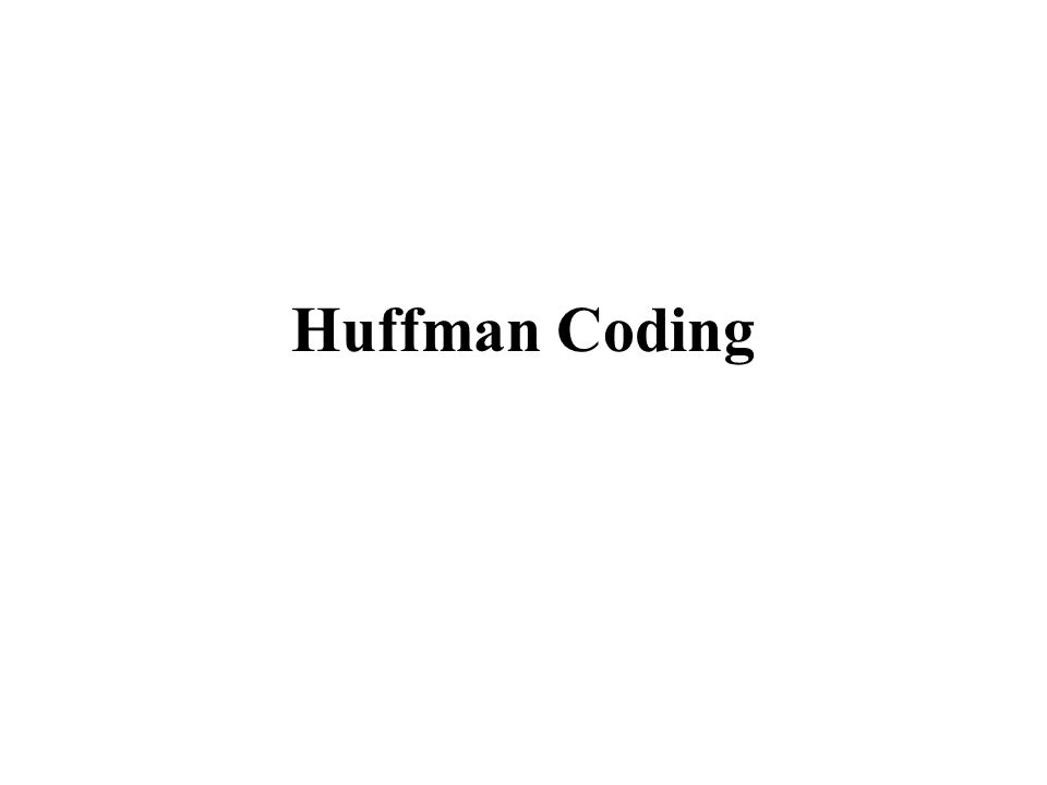 Huffman Coding Main Properties Use Variable Length Code For