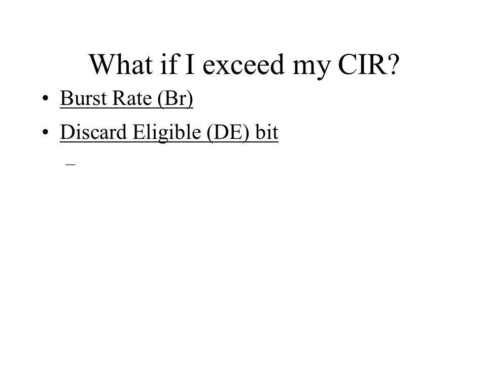 What if I exceed my CIR Burst Rate (Br) Discard Eligible (DE) bit –