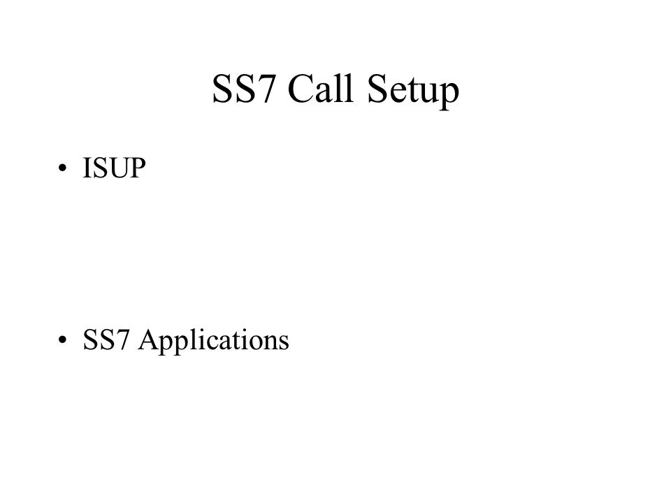 SS7 Call Setup ISUP SS7 Applications