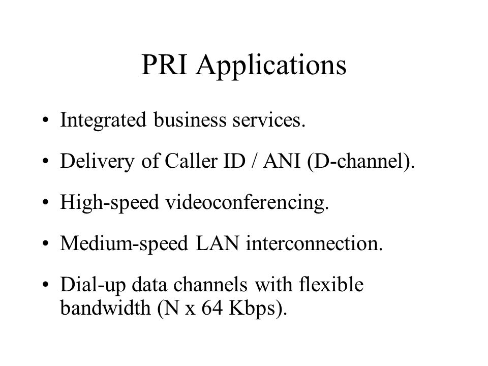 PRI Applications Integrated business services. Delivery of Caller ID / ANI (D-channel).