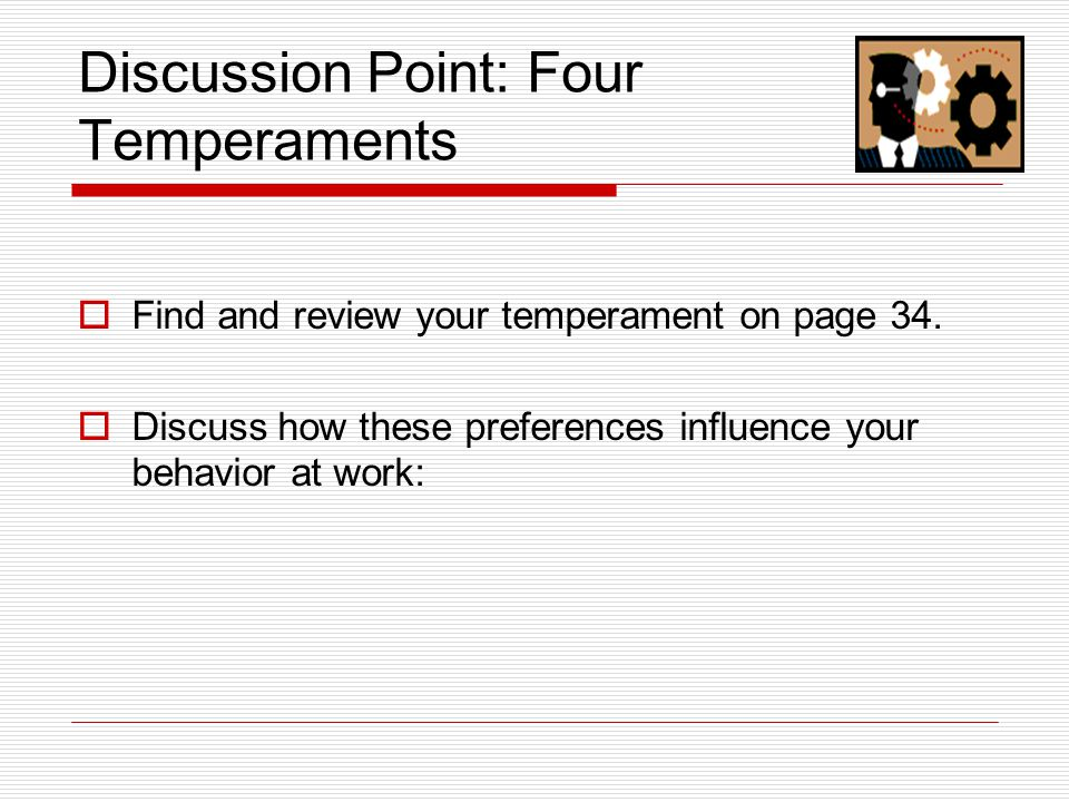Discussion Point: Four Temperaments  Find and review your temperament on page 34.