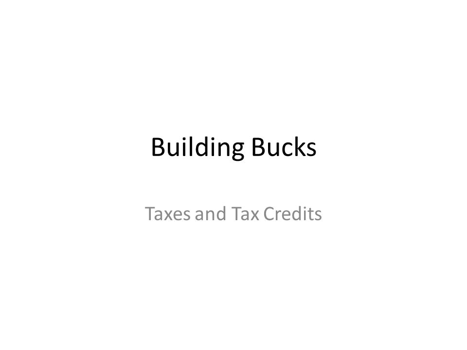 Building Bucks Taxes and Tax Credits