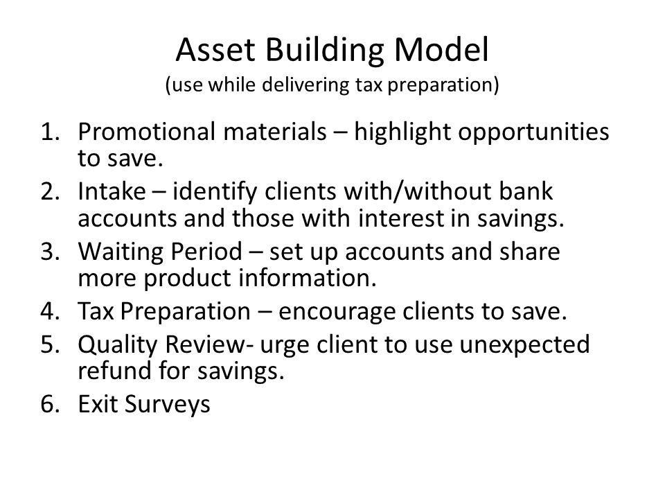 Asset Building Model (use while delivering tax preparation) 1.Promotional materials – highlight opportunities to save.