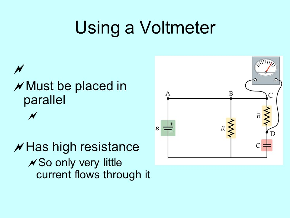 Using a Voltmeter   Must be placed in parallel   Has high resistance  So only very little current flows through it
