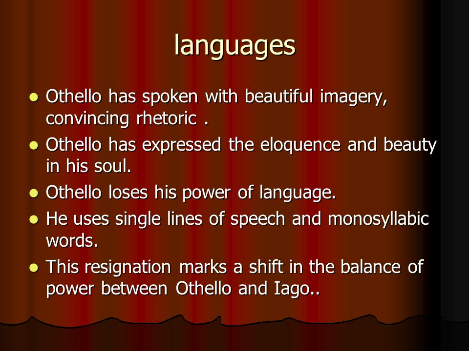languages Othello has spoken with beautiful imagery, convincing rhetoric.