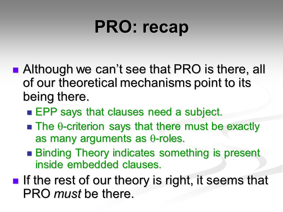 PRO: recap Although we can't see that PRO is there, all of our theoretical mechanisms point to its being there.