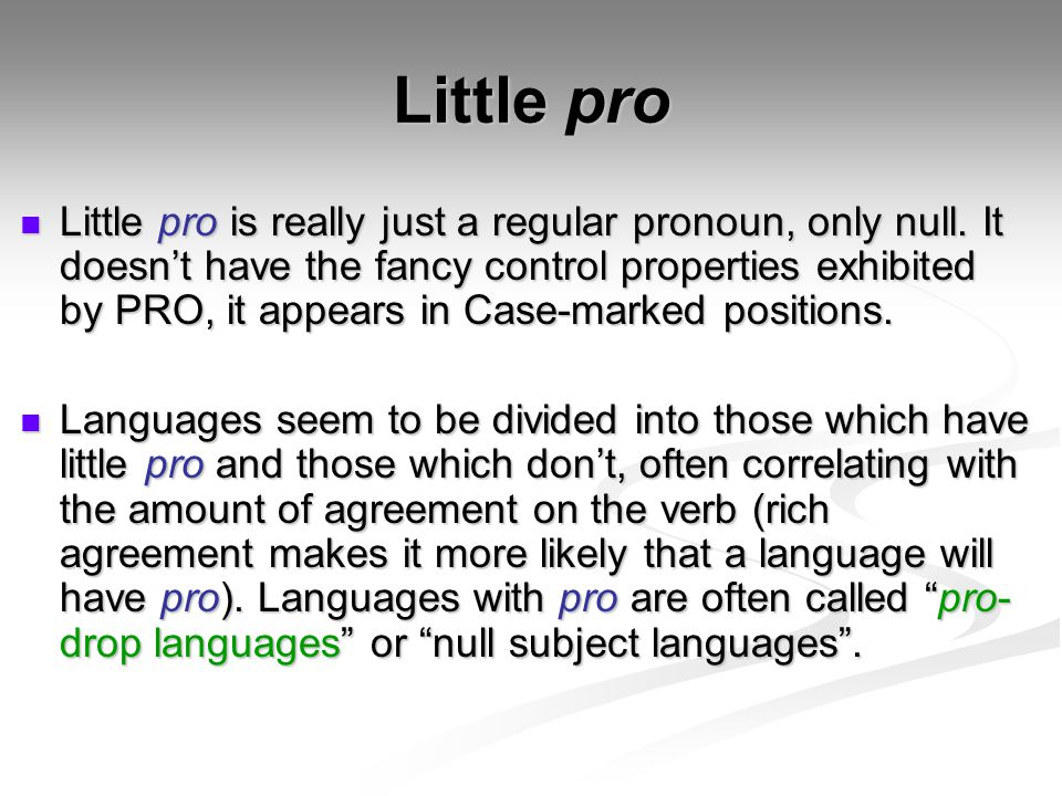 Little pro Little pro is really just a regular pronoun, only null.