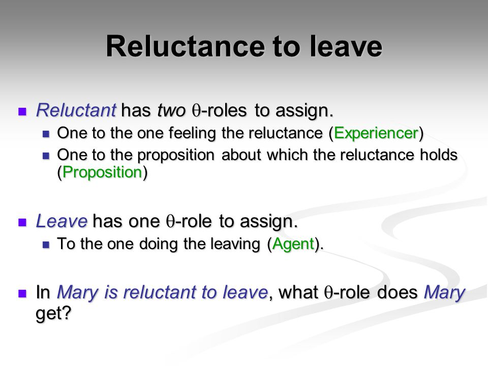 Reluctance to leave Reluctant has two  -roles to assign.