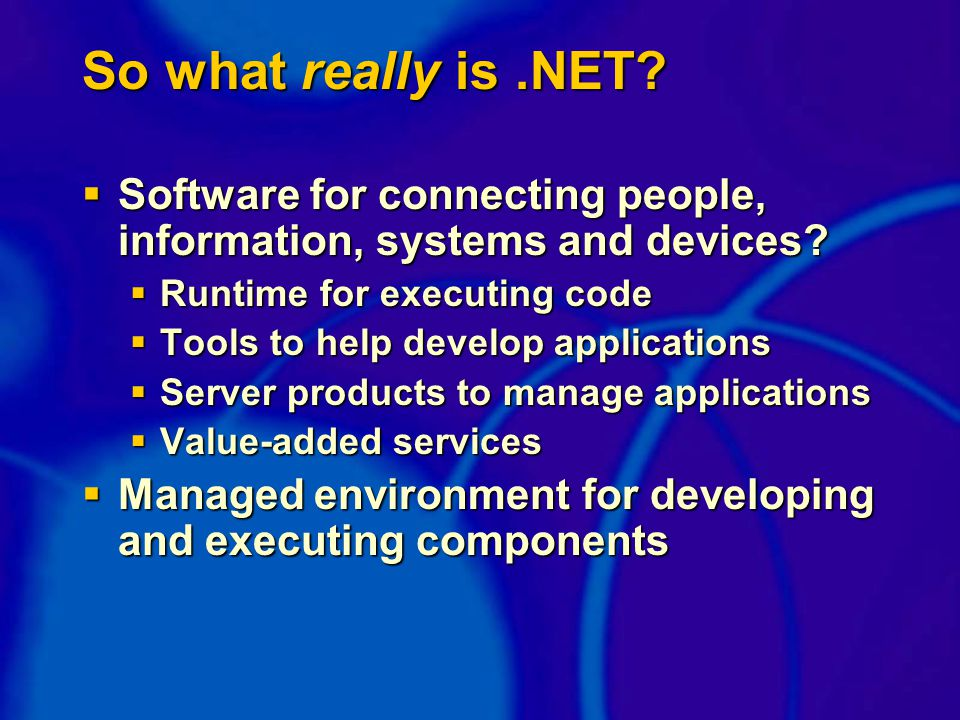 So what really is.NET.  Software for connecting people, information, systems and devices.