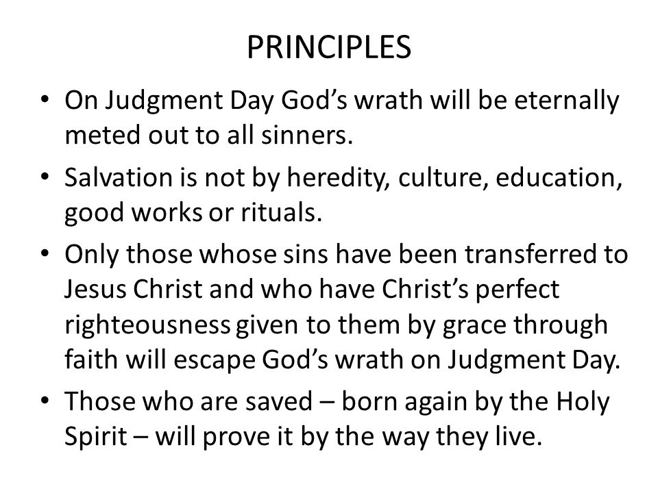 PRINCIPLES On Judgment Day God's wrath will be eternally meted out to all sinners.