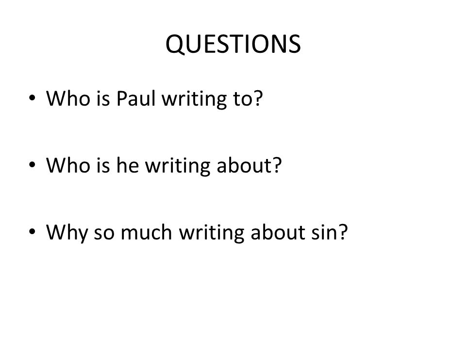 QUESTIONS Who is Paul writing to Who is he writing about Why so much writing about sin
