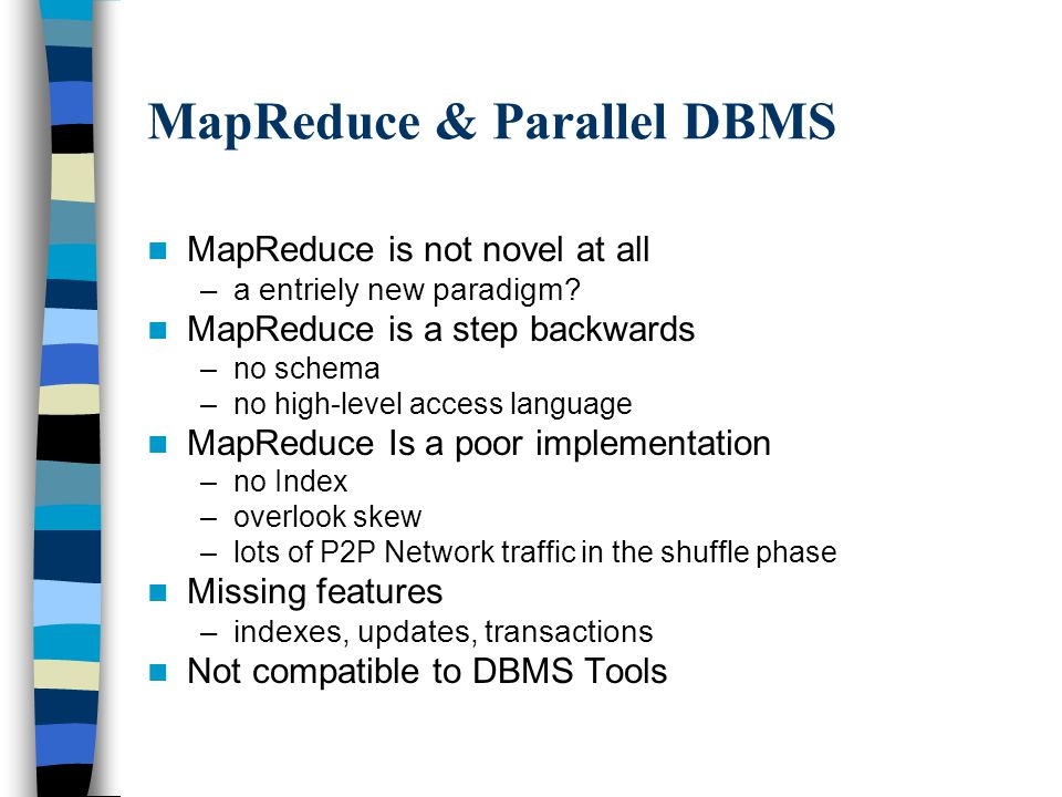 MapReduce & Parallel DBMS MapReduce is not novel at all –a entriely new paradigm.