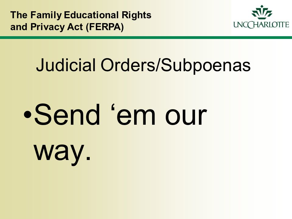 The Family Educational Rights and Privacy Act (FERPA) Judicial Orders/Subpoenas Send 'em our way.