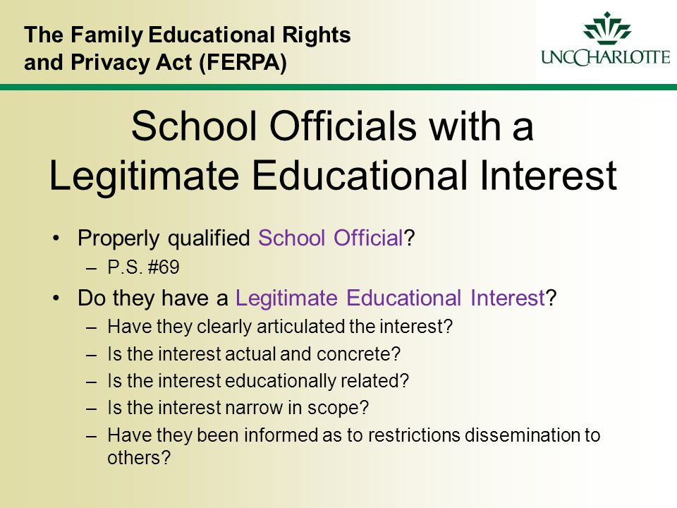 The Family Educational Rights and Privacy Act (FERPA) School Officials with a Legitimate Educational Interest Properly qualified School Official.