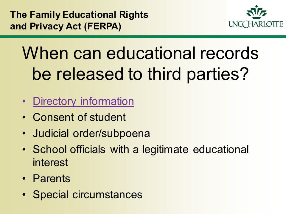 The Family Educational Rights and Privacy Act (FERPA) When can educational records be released to third parties.