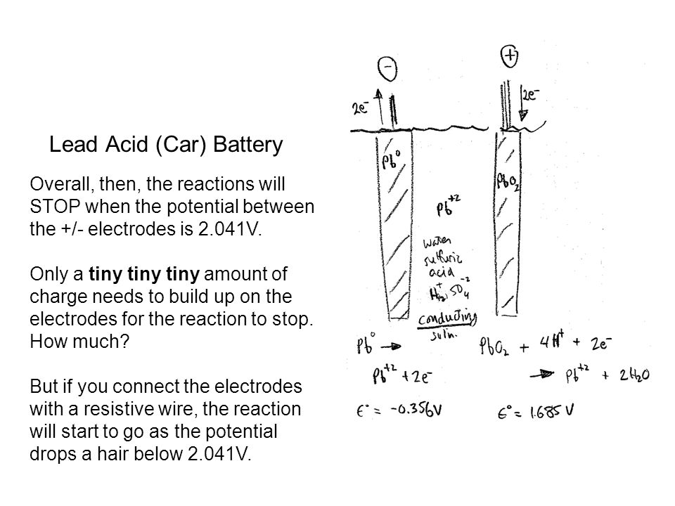 Lead Acid (Car) Battery Overall, then, the reactions will STOP when the potential between the +/- electrodes is 2.041V.