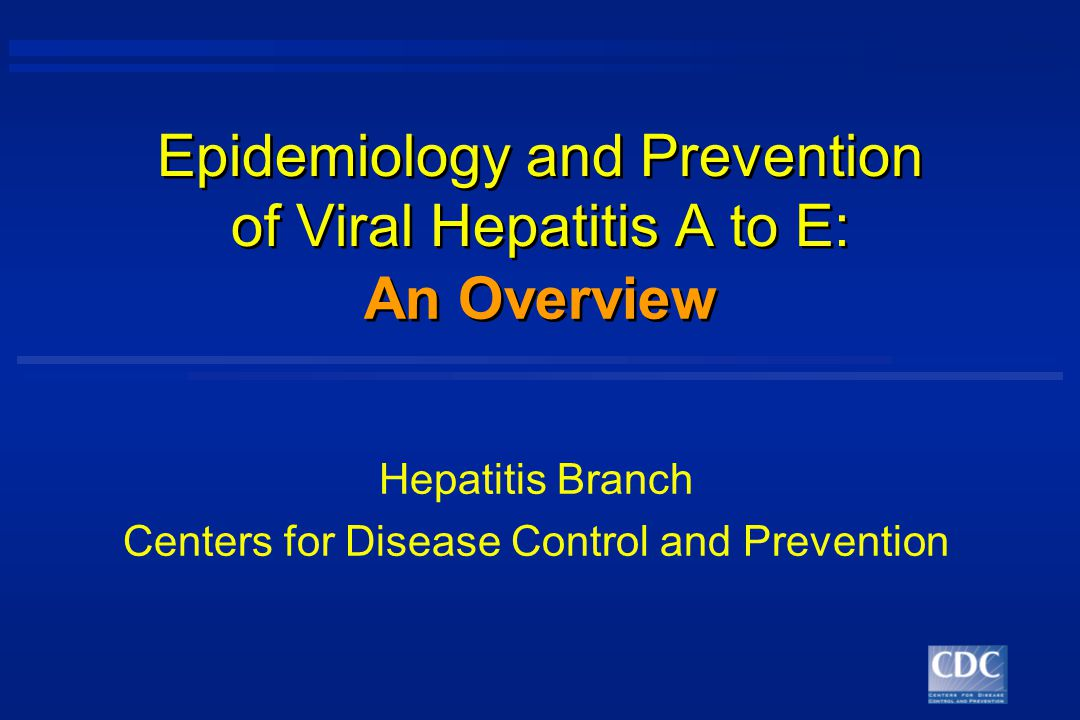 Epidemiology and Prevention of Viral Hepatitis A to E: Hepatitis Branch Centers for Disease Control and Prevention An Overview