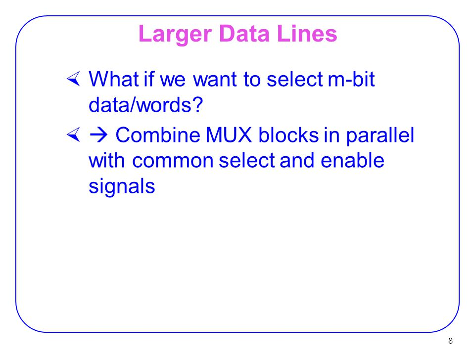 8 Larger Data Lines  What if we want to select m-bit data/words.