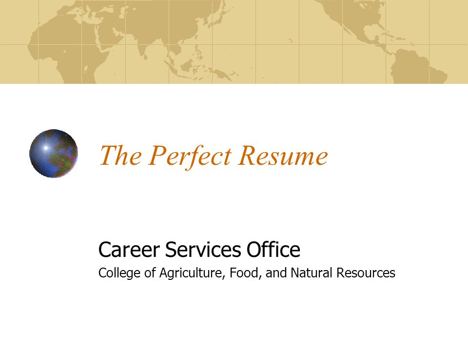 The Perfect Resume Career Services Office College of Agriculture, Food, and Natural Resources