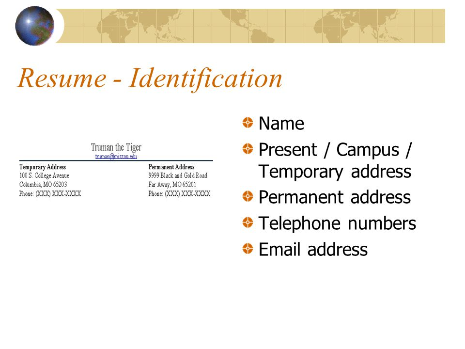 Resume - Identification Name Present / Campus / Temporary address Permanent address Telephone numbers  address