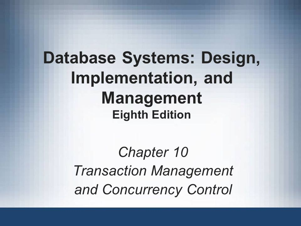 Database Systems: Design, Implementation, and Management Eighth Edition Chapter 10 Transaction Management and Concurrency Control