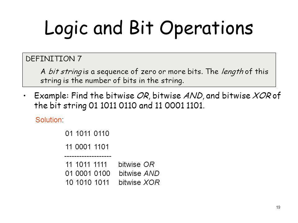 Logic and Bit Operations Example: Find the bitwise OR, bitwise AND, and bitwise XOR of the bit string and