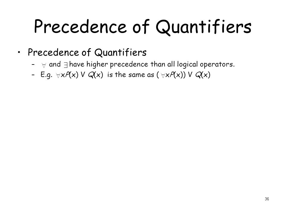 Precedence of Quantifiers – and have higher precedence than all logical operators.