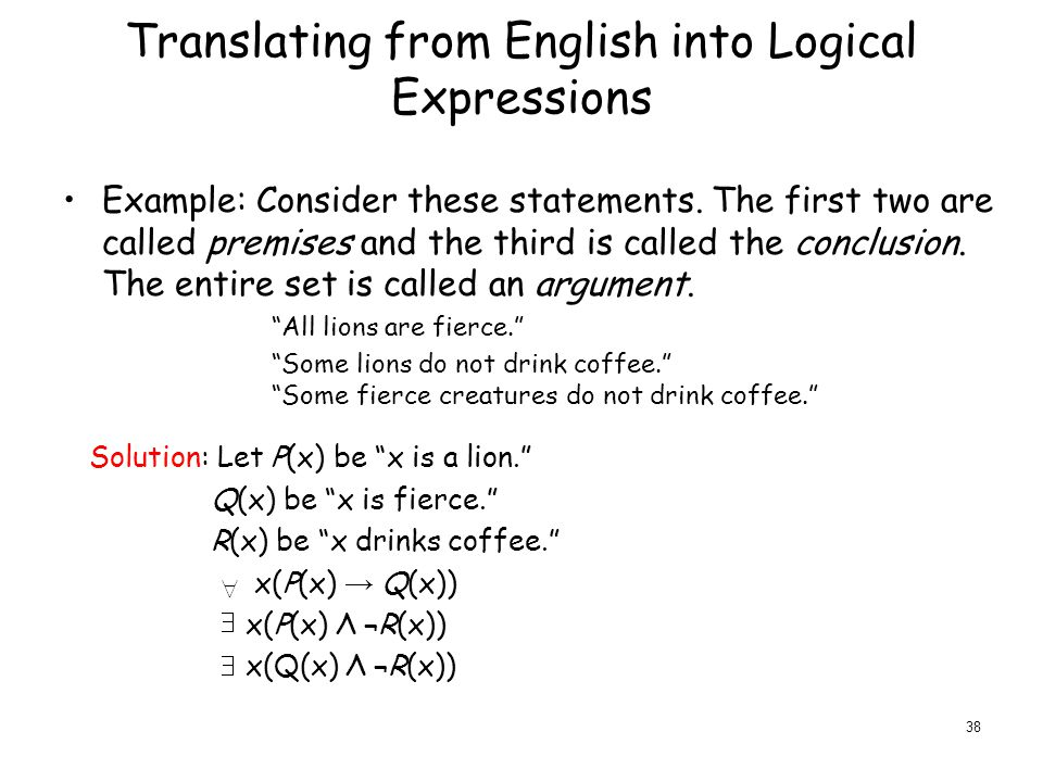 Translating from English into Logical Expressions Example: Consider these statements.