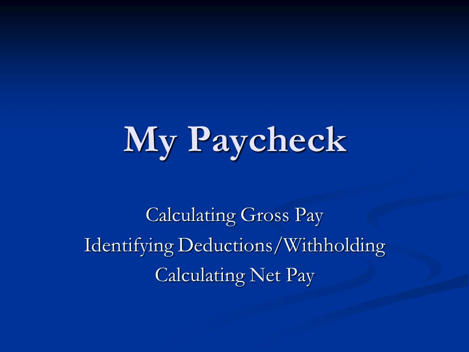 My Paycheck Calculating Gross Pay Identifying Deductions/Withholding