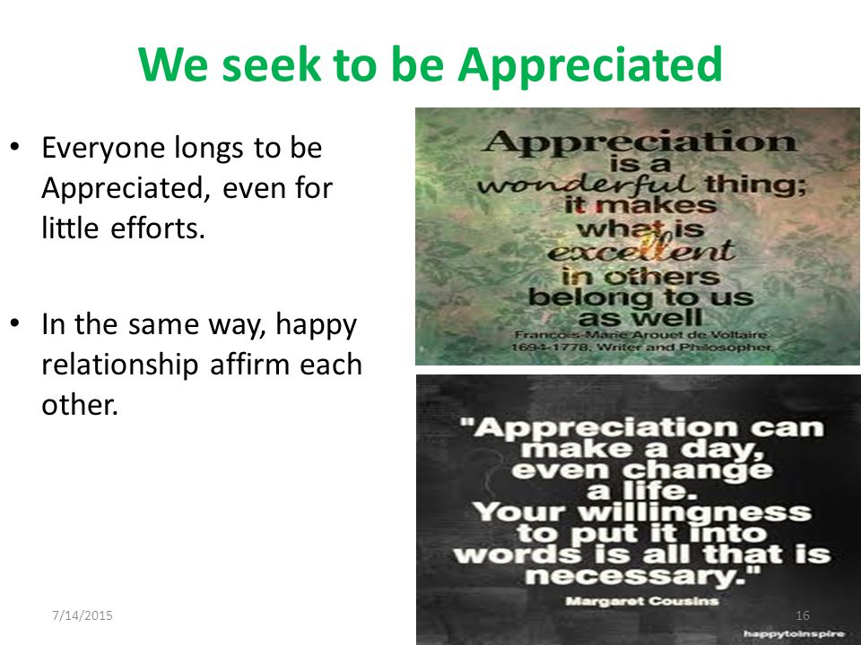 We seek to be Appreciated Everyone longs to be Appreciated, even for little efforts.