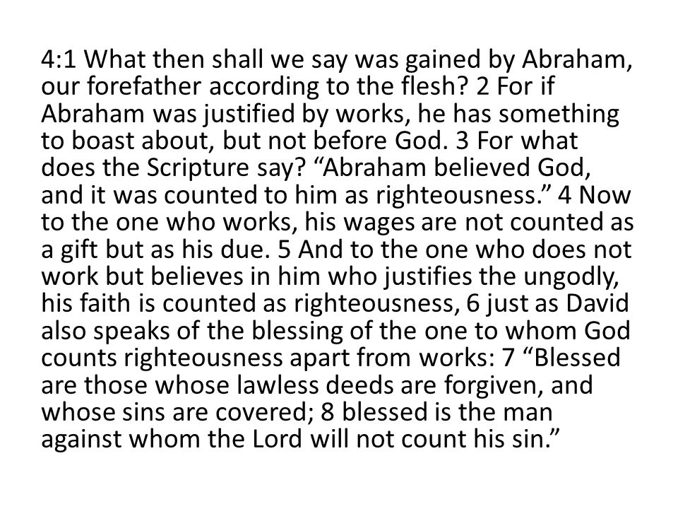 4:1 What then shall we say was gained by Abraham, our forefather according to the flesh.