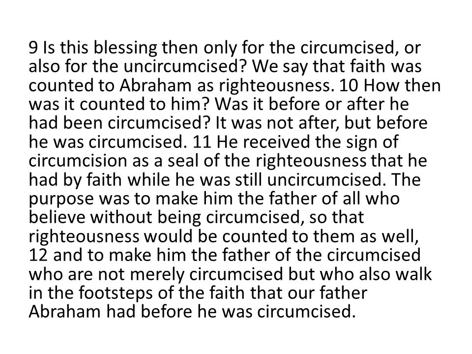 9 Is this blessing then only for the circumcised, or also for the uncircumcised.