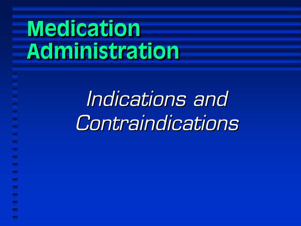 Medication Administration Indications and Contraindications
