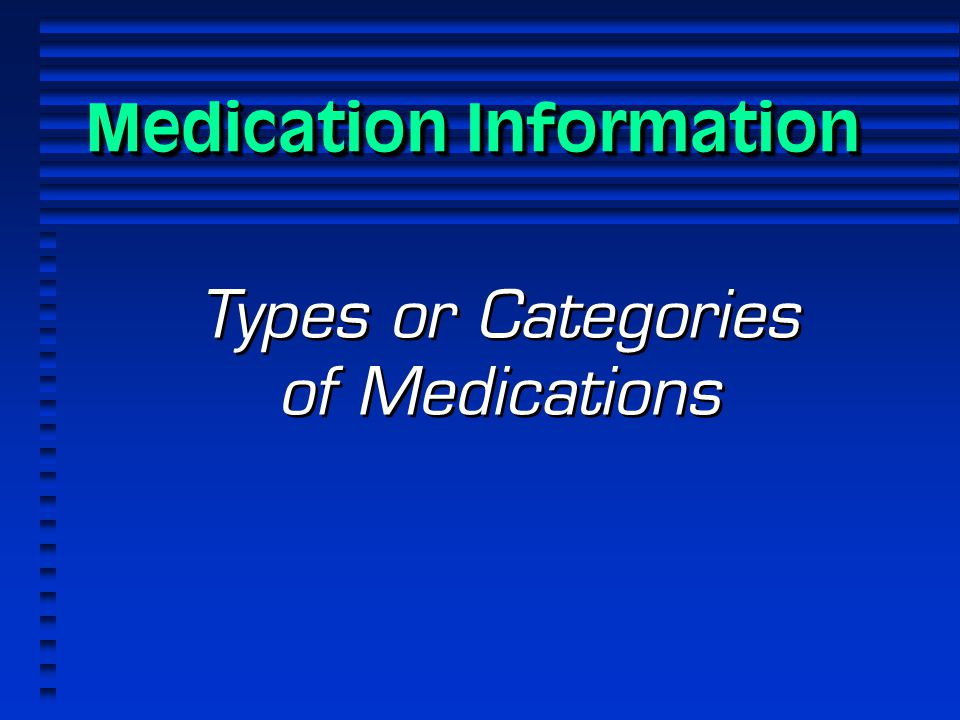 Medication Information Types or Categories of Medications