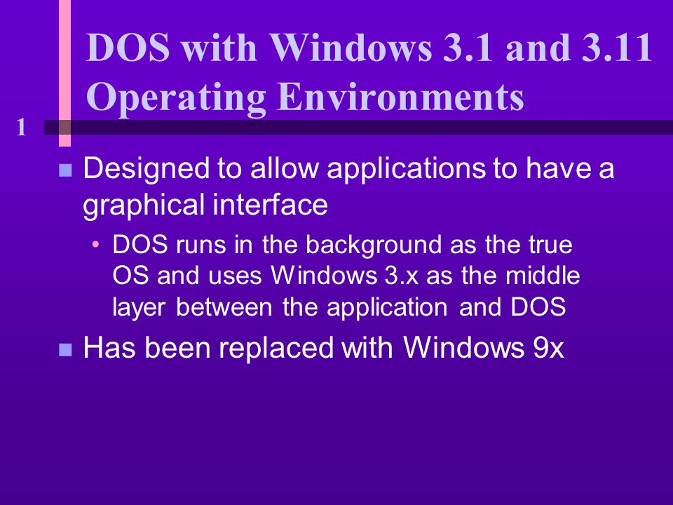 1 DOS with Windows 3 1 and 3 11 Operating Environments n Designed to
