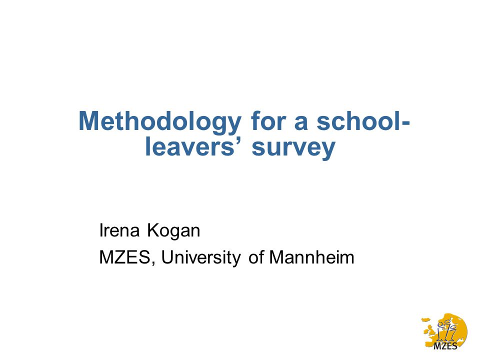 Methodology for a school- leavers' survey Irena Kogan MZES, University of Mannheim