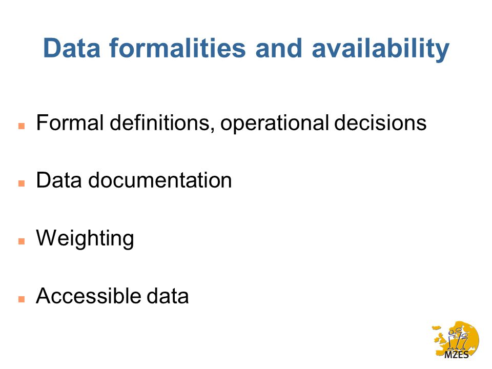 Data formalities and availability n Formal definitions, operational decisions n Data documentation n Weighting n Accessible data