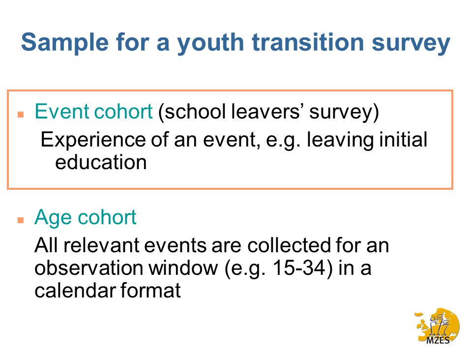 Sample for a youth transition survey n Event cohort (school leavers' survey) Experience of an event, e.g.