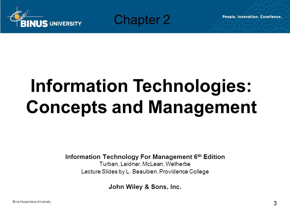 Bina Nusantara University 3 Chapter 2 Information Technology For Management 6 th Edition Turban, Leidner, McLean, Wetherbe Lecture Slides by L.