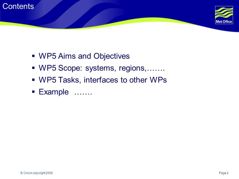 Page 2© Crown copyright 2005 Contents  WP5 Aims and Objectives  WP5 Scope: systems, regions,…….