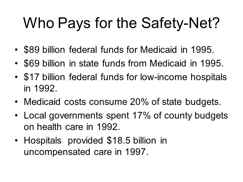 Who Pays for the Safety-Net. $89 billion federal funds for Medicaid in