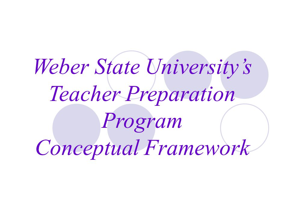 Weber State University's Teacher Preparation Program Conceptual Framework