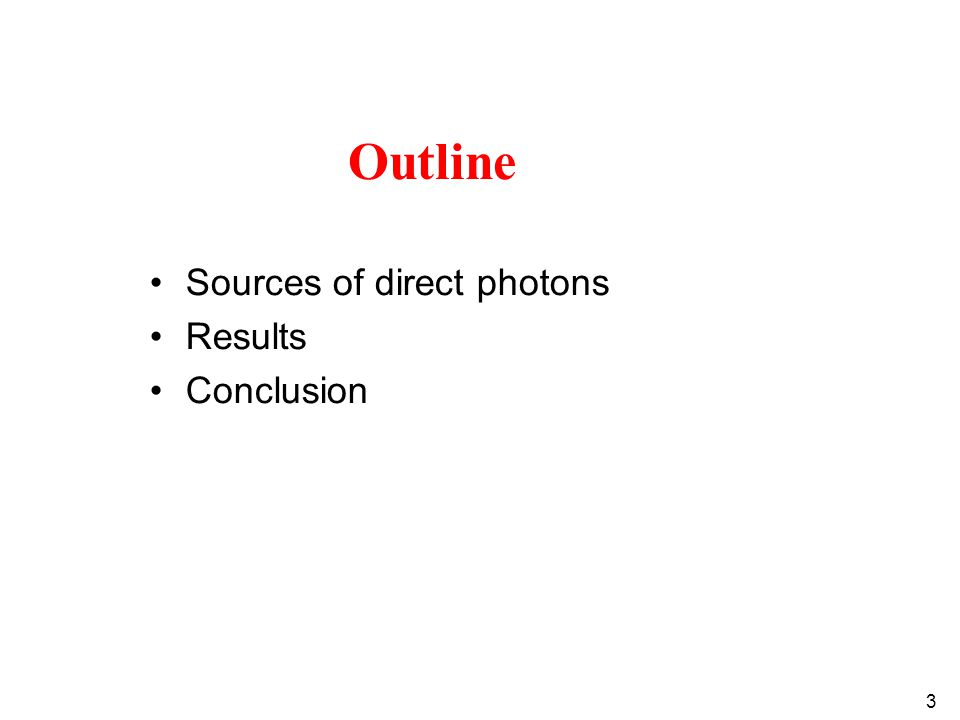 3 Outline Sources of direct photons Results Conclusion