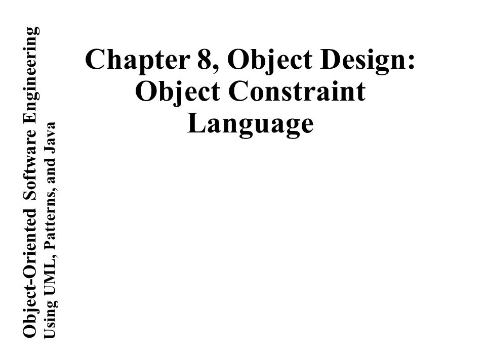 Using Uml Patterns And Java Object Oriented Software Engineering Chapter 8 Object Design Object Constraint Language Ppt Download