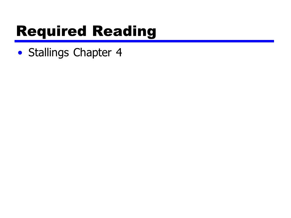 Required Reading Stallings Chapter 4