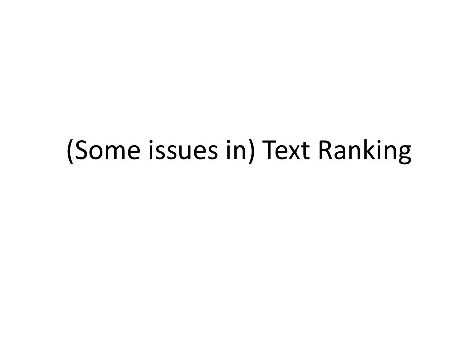(Some issues in) Text Ranking