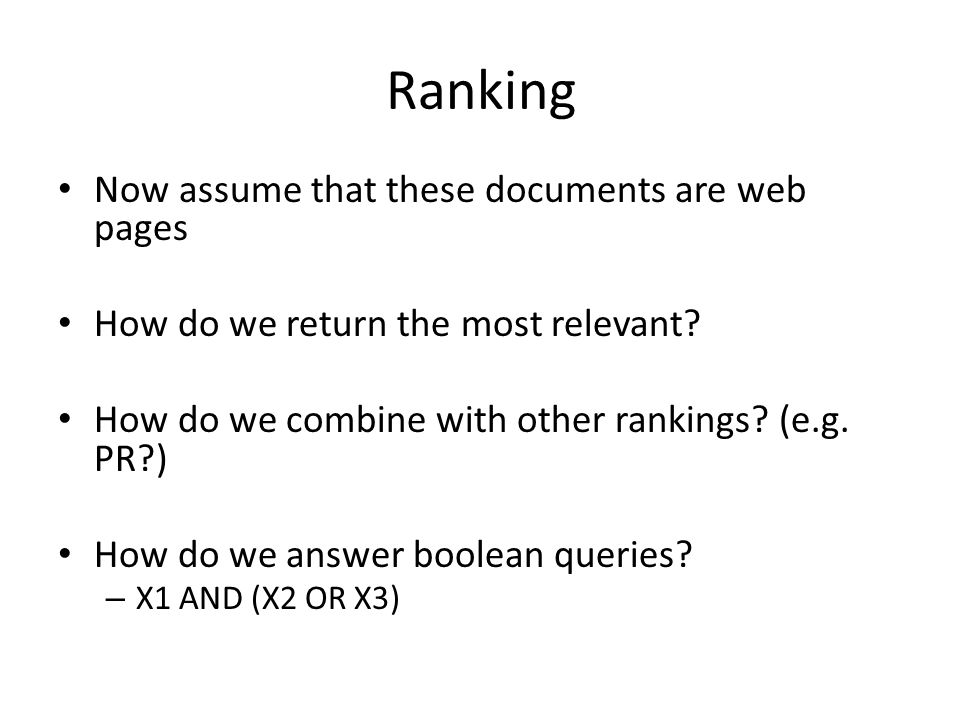 Ranking Now assume that these documents are web pages How do we return the most relevant.